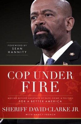 Cop Under Fire: Moving Beyond Hashtags of Race, Crime, & Politics for a Better America - eBook  -     By: David Clarke