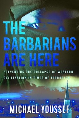 The Barbarians are Here: Preventing the Collapse of Western Civilization in Times of Terrorism - eBook  -     By: Michael Youssef