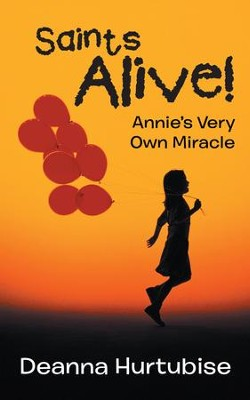 Saints Alive!: Annie'S Very Own Miracle - eBook  -     By: Deanna Hurtubise