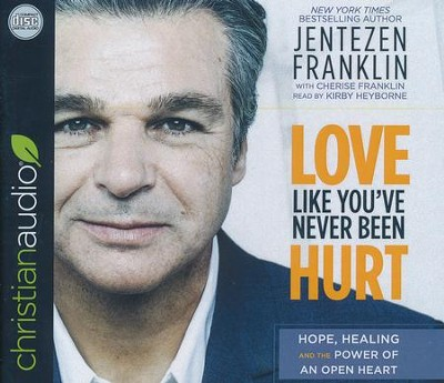 Love Like You've Never Been Hurt: Hope, Healing and the Power of an Open Heart - unabridged audiobook on CD  -     By: Jentezen Franklin, Cherise Franklin, A.J. Gregory