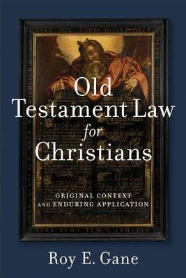 Old Testament Law for Christians: Original Context and Enduring Application - eBook  -     By: Roy E. Gane