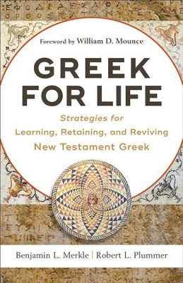 Greek for Life: Strategies for Learning, Retaining, and Reviving New Testament Greek - eBook  -     By: Benjamin L. Merkle, Robert L. Plummer