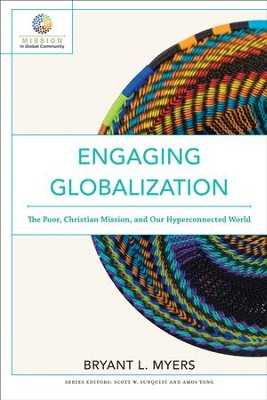 Engaging Globalization (Mission in Global Community): The Poor, Christian Mission, and Our Hyperconnected World - eBook  -     By: Bryant L. Myers