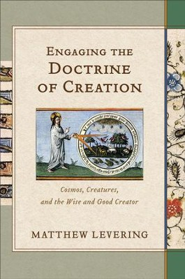 Engaging the Doctrine of Creation: Cosmos, Creatures, and the Wise and Good Creator - eBook  -     By: Matthew Levering
