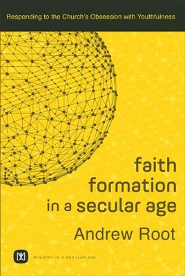 Faith Formation in a Secular Age : Volume 1 (Ministry in a Secular Age): Responding to the Church's Obsession with Youthfulness - eBook  -     By: Andrew Root