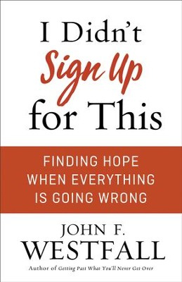 I Didn't Sign Up for This: Finding Hope When Everything Is Going Wrong - eBook  -     By: John F. Westfall
