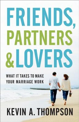 Friends, Partners, and Lovers: What It Takes to Make Your Marriage Work - eBook  -     By: Kevin A. Thompson