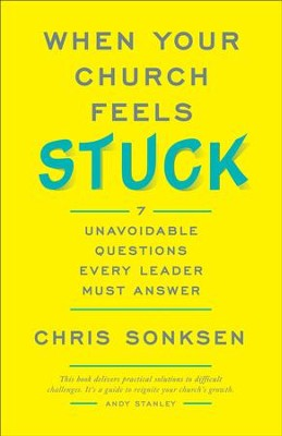 When Your Church Feels Stuck: 7 Unavoidable Questions Every Leader Must Answer - eBook  -     By: Chris Sonksen