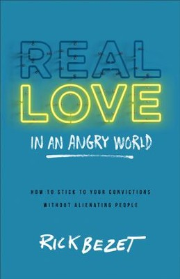 Real Love in an Angry World: How to Stick to Your Convictions without Alienating People - eBook  -     By: Rick Bezet