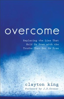 Overcome: Replacing the Lies That Hold Us Down with the Truths That Set Us Free - eBook  -     By: Clayton King