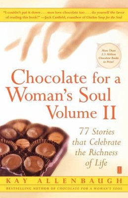 Chocolate for a Woman's Soul Volume II: 77 Stories that Celebrate the Richness of Life - eBook  -     By: Kay Allenbaugh
