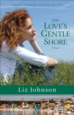 On Love's Gentle Shore (Prince Edward Island Dreams Book #3): A Novel - eBook  -     By: Liz Johnson