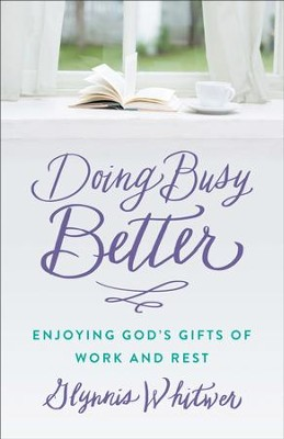 Doing Busy Better: Enjoying God's Gifts of Work and Rest - eBook  -     By: Glynnis Whitwer