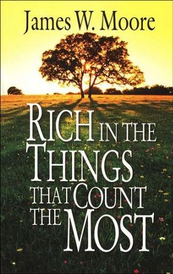 Rich in the Things That Count the Most  -     By: James W. Moore