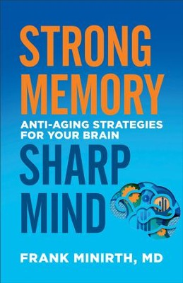 Strong Memory, Sharp Mind: Anti-Aging Strategies for Your Brain - eBook  -     By: Frank Minirth MD