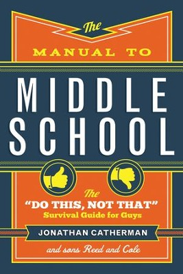 The Manual to Middle School: The Do This, Not That Survival Guide for Guys - eBook  -     By: Jonathan Catherman, Reed Catherman, Cole Catherman