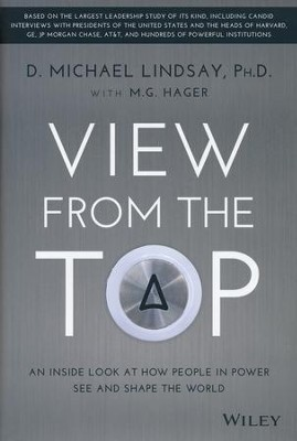 View From the Top: An Inside Look at How People in Power See and Shape the World  -     By: D. Michael Lindsay, M.G. Hager