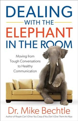 Dealing with the Elephant in the Room: Moving from Tough Conversations to Healthy Communication - eBook  -     By: Dr. Mike Bechtle