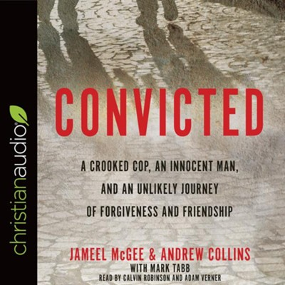 Convicted: A Crooked Cop, an Innocent Man, and an Unlikely Journey of Forgiveness and Friendship - unabridged audiobook on CD  -     By: Jameel McGee, Andrew Collins, Mark Tabb