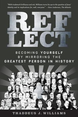 REFLECT: Becoming Yourself by Mirroring the Greatest Person in History - eBook  -     By: Thaddeus J. Williams