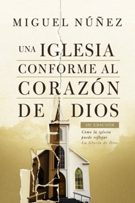 Una iglesia conforme al corazon de Dios 2da edici&#243n (A Church After God's Own Heart, 2nd Edition)  -     By: Miguel N&#250nez