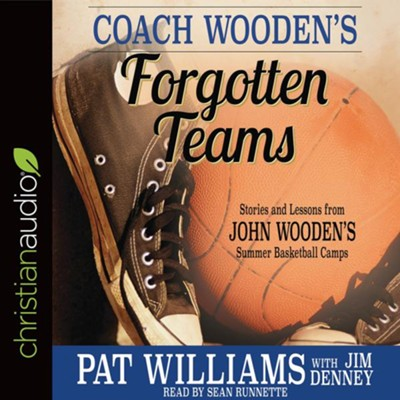 Coach Wooden's Forgotten Teams: Stories and Lessons from John Wooden's Summer Basketball Camps - unabridged audiobook on CD  -     By: Pat Williams, Jim Denney