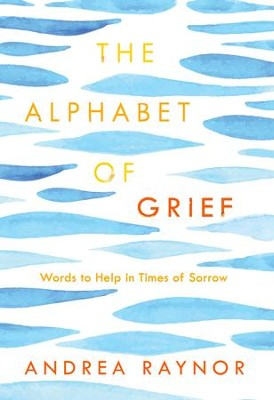 The Alphabet of Grief: Words to Help in Times of Sorrow - eBook  -     By: Andrea Raynor