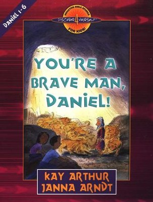 Discover 4 Yourself, Children's Bible Study Series:  You're a Brave Man, Daniel!   -     By: Kay Arthur, Janna Arndt