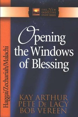 Opening the Windows of Blessing (Haggai, Zechariah, Malachi)  -     By: Kay Arthur, Peter DeLacy, Bob Vereen