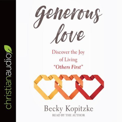 Generous Love: Discover the Joy of Living Others First unabridged audiobook on CD  -     By: Becky Kopitzke