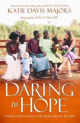 Daring to Hope: A Story of Choosing Hope and Finding Home - eBook  -     By: Katie Davis Majors