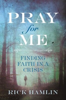 Pray for Me: Finding Faith in a Crisis - eBook  -     By: Rick Hamlin