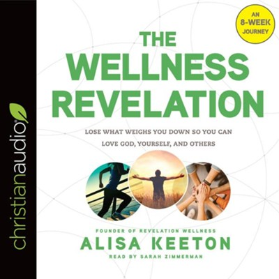 The Wellness Revelation: Lose What Weighs You Down So You Can Love God, Yourself, and Others - unabridged audiobook on CD  -     Narrated By: Sarah Zimmerman     By: Alisa Keeton