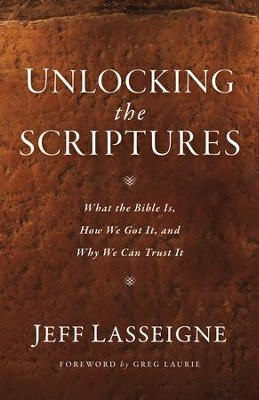 Unlocking the Scriptures: What the Bible Is, How We Got It, and Why We Can Trust It - eBook  -     By: Jeff Lasseigne, Greg Laurie