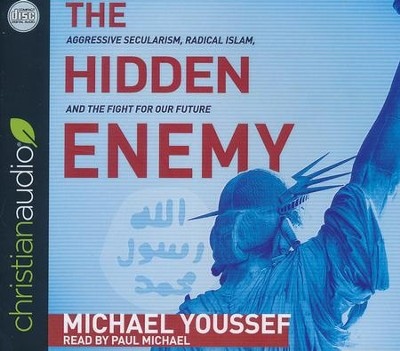 The Hidden Enemy: Aggressive Secularism, Radical Islam, and the Fight for Our Future - unabridged audiobook on CD  -     By: Michael Youssef