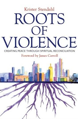Roots of Violence: Creating Peace through Spiritual Reconciliation - eBook  -     By: Krister Stendahl