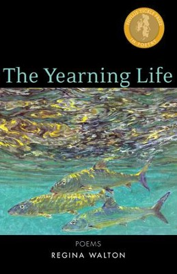 The Yearning Life: Poems - eBook  -     By: Regina Walton