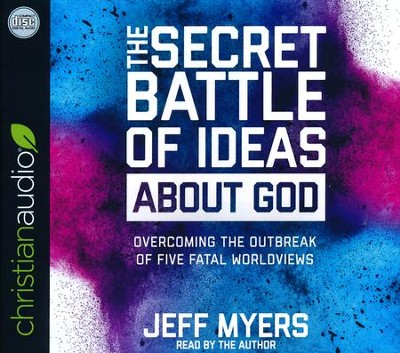 The Secret Battle of Ideas about God: Overcoming the Outbreak of Five Fatal Worldviews - unabridged audiobook on CD  -     Narrated By: Jeff Myers     By: Jeff Myers