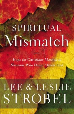 Spiritual Mismatch: Hope for Christians Married to Someone Who Doesn't Know God - eBook  -     By: Lee Strobel, Leslie Strobel