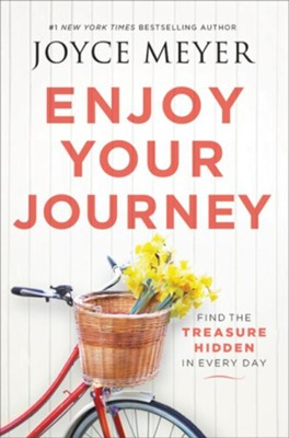 Enjoy Your Journey: Find the Treasure Hidden in Every Day - eBook  -     By: Joyce Meyer