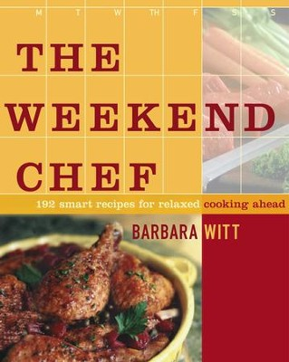 The Weekend Chef: 192 Smart Recipes for Relaxed Cooking Ahead - eBook  -     By: Barbara Witt