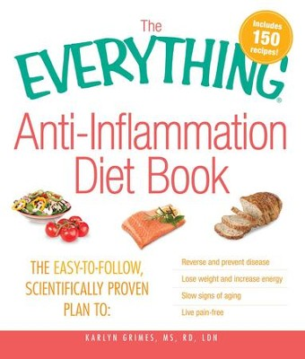 The Everything Anti-Inflammation Diet Book: The easy-to-follow, scientifically-proven plan to Reverse and prevent disease Lose weight and increase energy Slow signs of aging Live pain-free - eBook  -     By: Karlyn Grimes