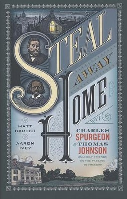 Steal Away Home: Charles Spurgeon and Thomas Johnson, Unlikely Friends on the Passage to Freedom - unabridged audiobook on CD  -     By: Matt Carter, Aaron Ivey