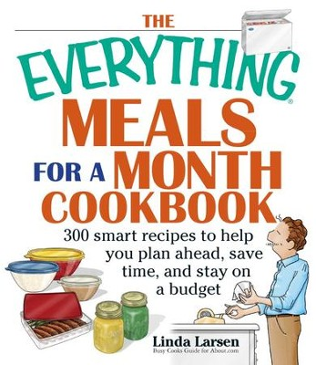 The Everything Meals For A Month Cookbook: Smart Recipes To Help You Plan Ahead, Save Time, And Stay On Budget - eBook  -     By: Linda Larsen