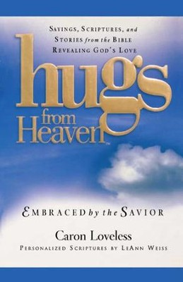 Hugs from Heaven: Embraced by the Savior GIFT: Sayings, Scriptures, and Stories from the Bible Re - eBook  -     By: Caron Loveless
