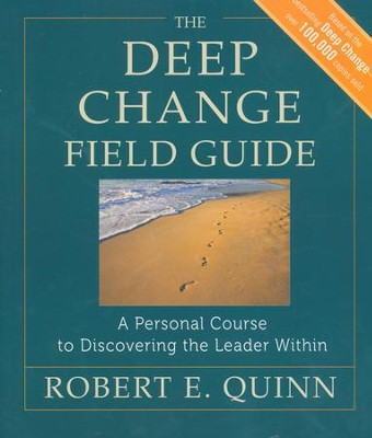 The Deep Change Field Guide: A Personal Course to Discovering the Leader Within  -     By: Robert E. Quinn