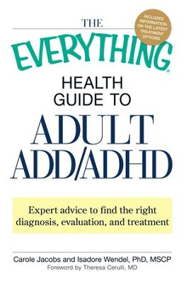 The Everything Health Guide to Adult ADD/ADHD: Expert advice to find the right diagnosis, evaluation and treatment - eBook  -     By: Carole Jacobs, Isadore Wendel