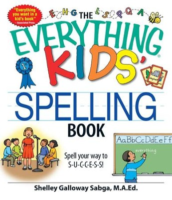 The Everything Kids' Spelling Book: Spell your way to S-U-C-C-E-S-S! - eBook  -     By: Shelley Galloway Sabga