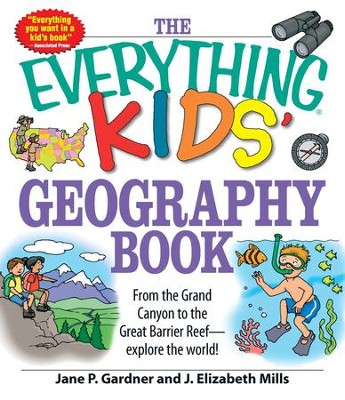 The Everything Kids' Geography Book: From the Grand Canyon to the Great Barrier Reef - explore the world! - eBook  -     By: Jane P. Gardner, J. Elizabeth Mills