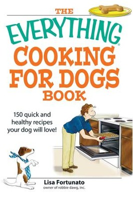 The Everything Cooking for Dogs Book: 100 quick and easy healthy recipes your dog will bark for! - eBook  -     By: Lisa Fortunato